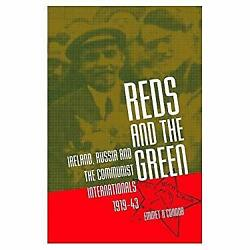 Reds and the Green : Ireland Russia and the Communist Internationals 1919-43