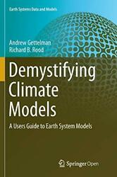 Demystifying Climate Models A Users Guide To , Gettelman, Andrew,,