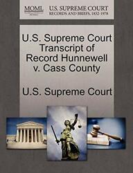 U.s. Supreme Court Transcript Of Record Hunnewell V. Cass County By Court New