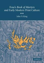 Foxe's 'book Of Martyrs' And Early Modern Print Culture By King, N. New,,
