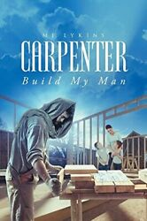 Carpenter Build My Man By Lykins, Mj New 9781635752472 Fast Free Shipping,,