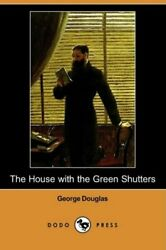 The House With The Green Shutters Dodo Press, Douglas, George 9781409911999,,