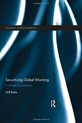 Securitizing Global Warming: A Climate of Compl, Rothe-,