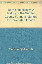 Born of necessity: A history of the Sumter County Farmers' Market Inc. Webster