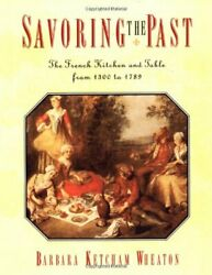 Savoring The Past The French Kitchen And Table From 1300 To 1789, Wheaton-,