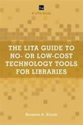 The Lita Guide To No- Or Low-cost Technology Tools For Libraries Lita Guides