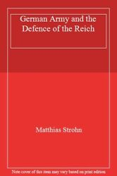 The German Army And The Defence Of The Reich M Strohn-