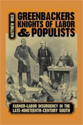 Greenbackers, Knights Of Labor, And Populists Farmer-labor Insurgency In The La