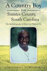 A Country Boy from Sumter County South Carolina: The Autobiography of Harry-