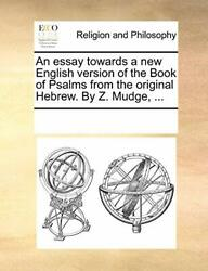An Essay Towards A New English Version Of The Book Of Psalms From The Origina-