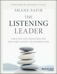 The Listening Leader Creating The Conditions For Equitable School Transformatio