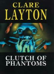 Clutch of Phantoms By Clare Layton. 9780727856944 $9.99