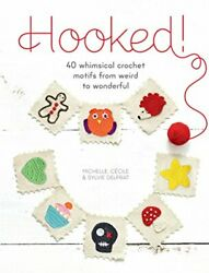 Hooked 40 Whimsical Crochet Motifs From Weird To Wonderful By Michelle Delpra