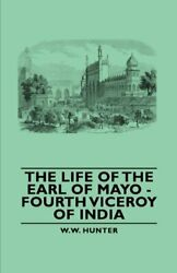 The Life Of The Earl Of Mayo - Fourth Viceroy Of India By Hunter, W. New,,