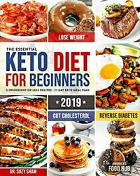 The Essential Keto Diet For Beginners 2019 5-ingredient Easy Affordable Meals