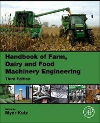 Handbook Of Farm, Dairy And Food Machinery Engineering By Kutz, Myer New,,