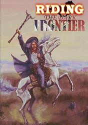 Riding The Dark Frontier Tales Of The Weird West By Press, O'clock New,,