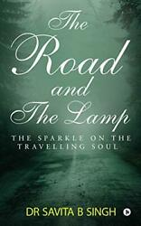 The Road And The Lamp The Sparkle On The Travelling Soul By Singh, New,,
