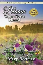 Bloom Where You're Planted: Daily Devotions to Enlighten and Brighten Your Relat
