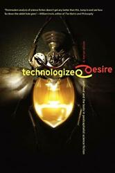 Technologized Desire Selfhood And The Body In , Wilson, Harlan,,