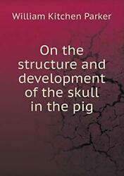 On The Structure And Development Of The Skull In The Pig, Parker, Kitchen,,