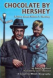 Chocolate By Hershey A Story About Milton S. Hershey B. Burford