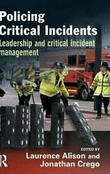 Policing Critical Incidents Leadership And Cri, Crego, Alison, Grieve-,