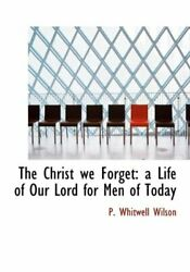 The Christ We Forget A Life Of Our Lord For Men Of Today By Wilson Hb-,