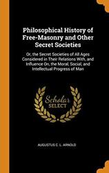 Philosophical History Of Free-masonry And Other, Arnold-,