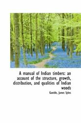A Manual Of Indian Timbers An Account Of The S Sykes-
