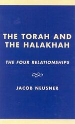 The Torah And The Halakhah The Four Relationsh, Neusner-,