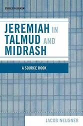 Jeremiah In Talmud And Midrash A Source Book, Neusner, Jacob 9780761834878,,