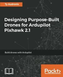 Designing Purpose-built Drones For Ardupilot Pixhawk 2.1 By Audronis, Ty New,,