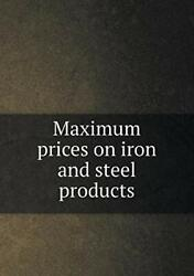 Maximum Prices On Iron And Steel Products, Institute, Steel 9785519352444 New,,