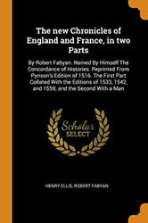 The New Chronicles Of England And France In Two Parts By Robert Fabyan. Nam-