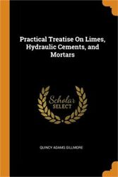 Practical Treatise On Limes Hydraulic Cements And Mortars Paperback Or Softba