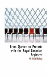 From Quebec To Pretoria With The Royal Canadian Regiment By Hart-mcharg New-,