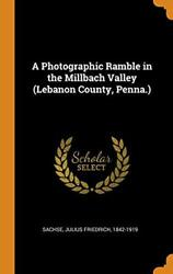 A Photographic Ramble In The Millbach Valley Lebanon County, Penna., Sachse-,