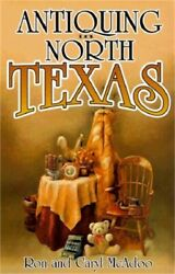 Antiquing In North Texas A Guide To Antique Shops Malls And Flea Markets Pap