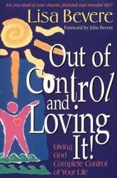 Out of Control and Loving It! : Giving God Complete Control of Your Life