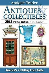Antique Trader Antiques And Collectibles Price Guide 2013 Bradley