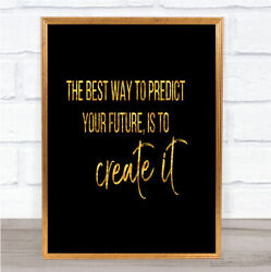 Best Way To Predict Your Future Quote Print Black And Gold Wall Art Picture