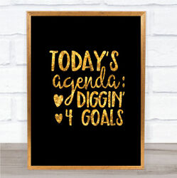 Todays Agenda Diggin 4 Goal Quote Print Black And Gold Wall Art Picture