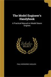 The Model Engineer's Handybook A Practical Manual On Model Steam Engines Paper