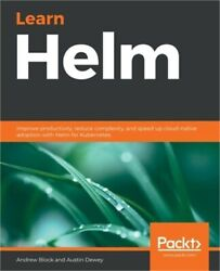 Learn Helm Improve Productivity Reduce Complexity And Speed Up Cloud-native A