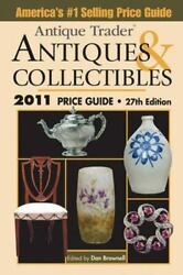 Antique Trader Antiques And Collectibles Price Guide 2011 By Dan Brownell...