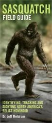 Sasquatch Field Guide: Identifying Tracking and Sighting North America#x27;s Great