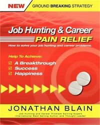 Job Hunting And Career Pain Relief - How To Solve Your Job Hunting And Career Pr