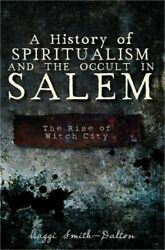 A History Of Spiritualism And The Occult In Salem The Rise Of Witch City Paper