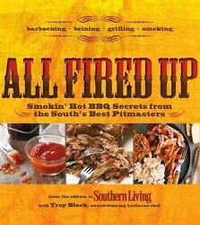 All Fired Up Smokinand039 Hot Bbq Secrets From The Southand039s Best Pitmasters By Black